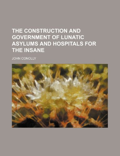 9781150386107: The Construction and Government of Lunatic Asylums and Hospitals for the Insane