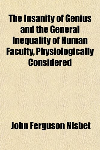 9781150389788: The insanity of genius and the general inequality of human faculty, physiologically considered
