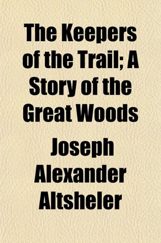 9781150390289: The Keepers of the Trail; A Story of the Great Woods