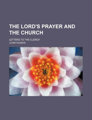 The Lord's Prayer and the church; letters to the clergy (115039112X) by Ruskin, John