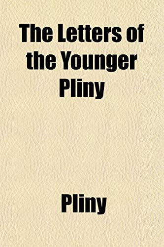 The Letters of the Younger Pliny: Pliny