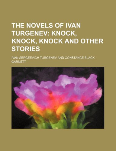 The Novels of Ivan Turgenev (Volume 17); Knock, Knock, Knock and Other Stories (1150393548) by Turgenev, Ivan Sergeevich