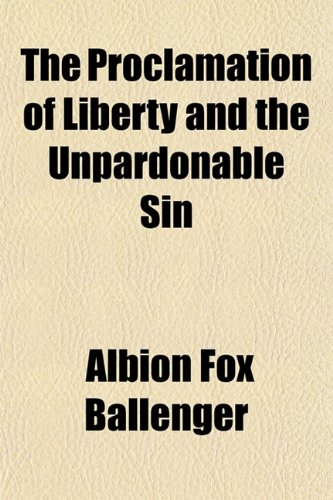 9781150394904: The Proclamation of Liberty and the Unpardonable Sin