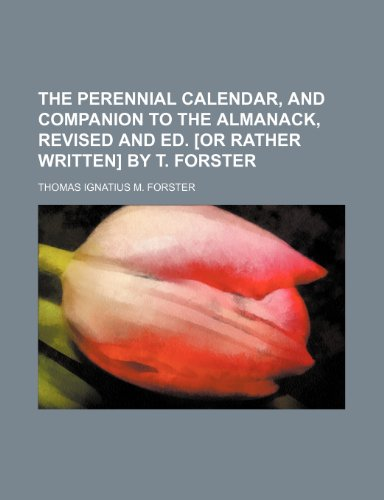 9781150407765: The perennial calendar, and companion to the almanack, revised and ed. [or rather written] by T. Forster