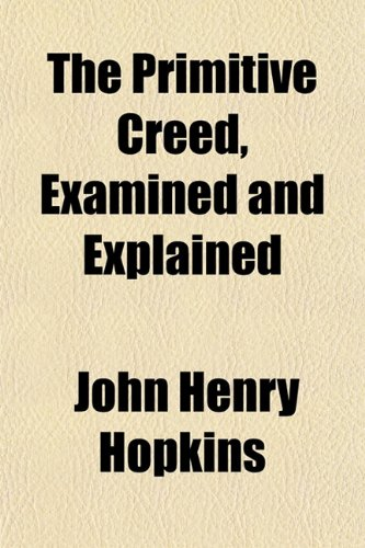 9781150408359: The Primitive Creed, Examined and Explained