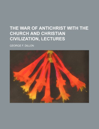9781150410956: The War of Antichrist with the Church and Christian Civilization, Lectures
