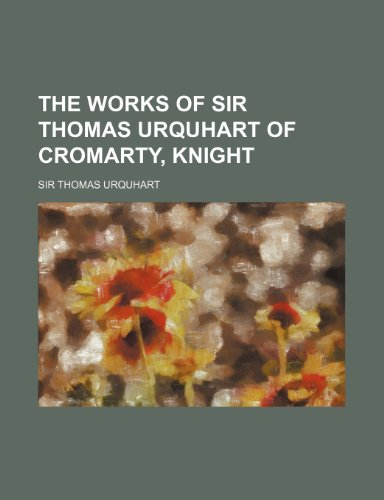 9781150411427: The Works of Sir Thomas Urquhart of Cromarty, Knight