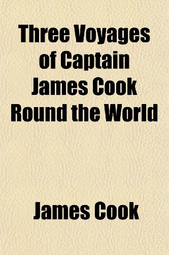 Three Voyages of Captain James Cook Round the World (9781150412172) by Cook, James