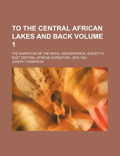 To the Central African lakes and back; the narrative of the Royal geographical society's East Central African expedition, 1878-1880 Volume 1 (115041247X) by Thompson, Joseph