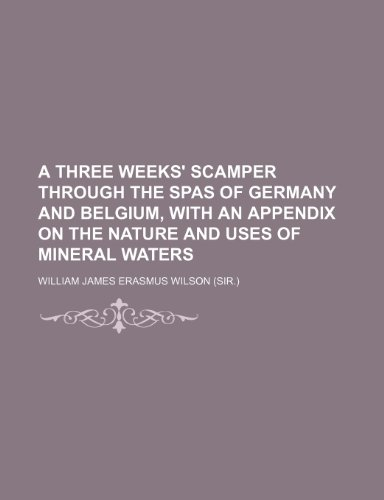 9781150420146: A three weeks' scamper through the spas of Germany and Belgium, with an appendix on the nature and uses of mineral waters