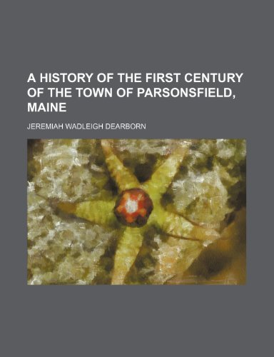 9781150423024: A History of the First Century of the Town of Parsonsfield, Maine