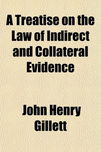 9781150424779: A Treatise on the Law of Indirect and Collateral Evidence