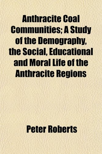 9781150429033: Anthracite Coal Communities; A Study of the Demography, the Social, Educational and Moral Life of the Anthracite Regions
