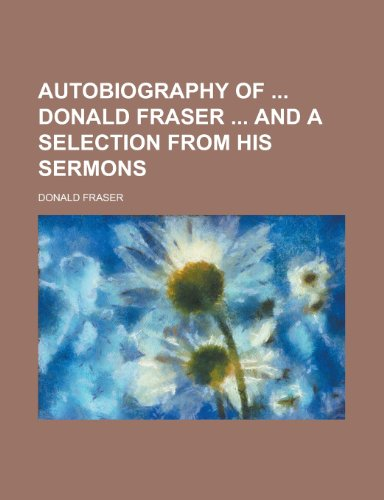 9781150430756: Autobiography of Donald Fraser and a Selection from His Sermons