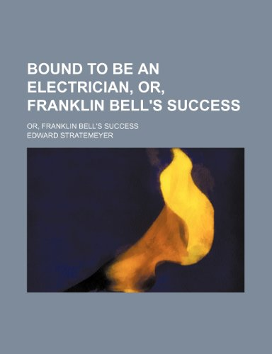 9781150431814: Bound to Be an Electrician, Or, Franklin Bell's Success; Or, Franklin Bell's Success