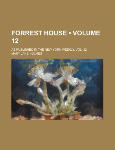 Forrest House (Volume 12); As Published in the New York Weekly, Vol. 32 (1150442085) by Holmes, Mary Jane