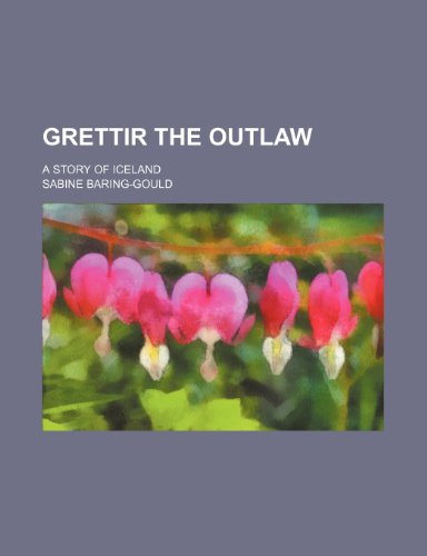 9781150444456: Grettir the Outlaw; A Story of Iceland