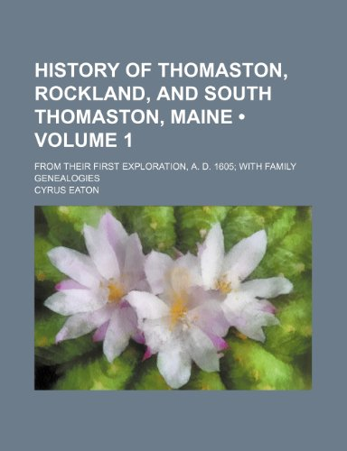 9781150447457: History of Thomaston, Rockland, and South Thomaston, Maine (Volume 1); From Their First Exploration, A. D. 1605 With Family Genealogies