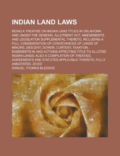 9781150450075: Indian Land Laws; Being a Treatise on Indian Land Titles in Oklahoma and Under the General Allotment Act, Amendments and Legislation Supplemental ... of Minors, Descent, Dower, Curtesy, Taxation,