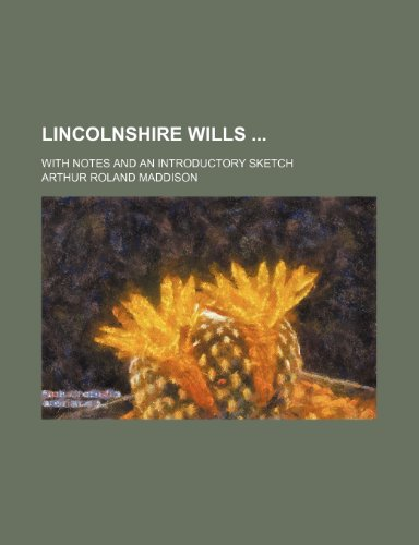 LINCOLNSHIRE WILLS [2]; WITH NOTES AND AN: Maddison, Arthur Roland