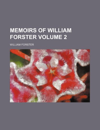 Memoirs of William Forster Volume 2 (9781150461033) by Forster, William