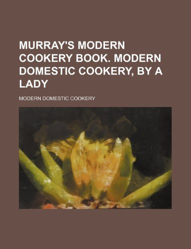 9781150463860: Murray's modern cookery book. Modern domestic cookery, by a lady