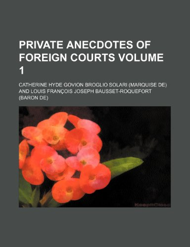 9781150473029: Private anecdotes of foreign courts Volume 1