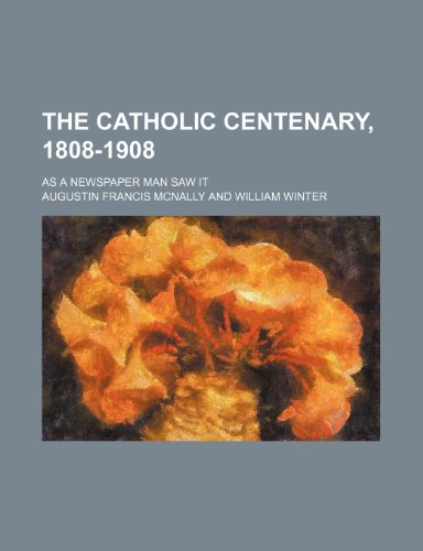 9781150490590: The Catholic centenary, 1808-1908; as a newspaper man saw it