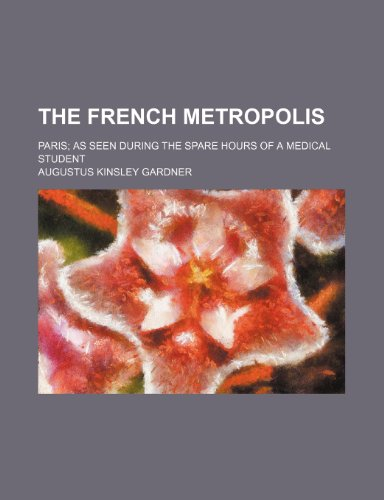9781150494703: The French Metropolis; Paris as Seen During the Spare Hours of a Medical Student