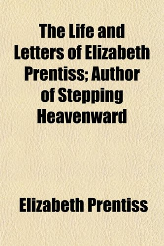 9781150498022: The Life and Letters of Elizabeth Prentiss; Author of Stepping Heavenward