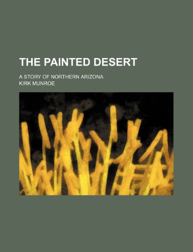 9781150502057: The Painted Desert; A Story of Northern Arizona