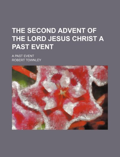 The Second Advent of the Lord Jesus Christ a Past Event; A Past Event (1150505303) by Robert Townley
