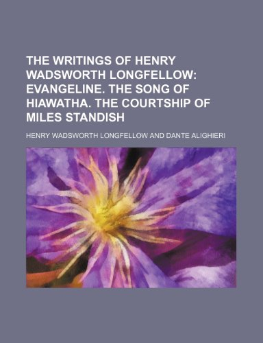 The Writings of Henry Wadsworth Longfellow (Volume 4); Evangeline. the Song of Hiawatha. the Courtship of Miles Standish (115050904X) by Henry Wadsworth Longfellow