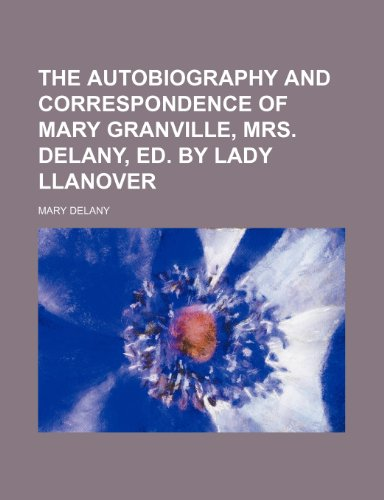 9781150509742: The autobiography and correspondence of Mary Granville, mrs. Delany, ed. by lady Llanover