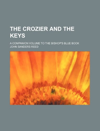 9781150511349: The Crozier and the Keys; A Companion Volume to the Bishop's Blue Book