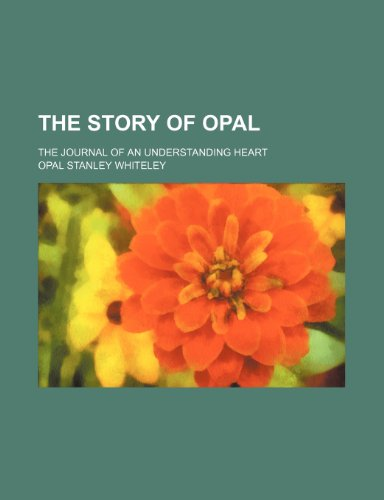 The Story of Opal; The Journal of an Understanding Heart (1150522666) by Whiteley, Opal Stanley