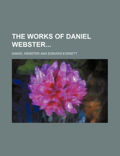 The Works of Daniel Webster (Volume 5) (9781150524509) by Daniel Webster