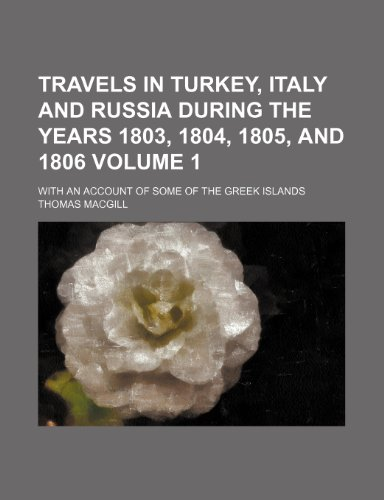 9781150526442: Travels in Turkey, Italy and Russia During the Years 1803, 1804, 1805, and 1806 Volume 1; With an Account of Some of the Greek Islands