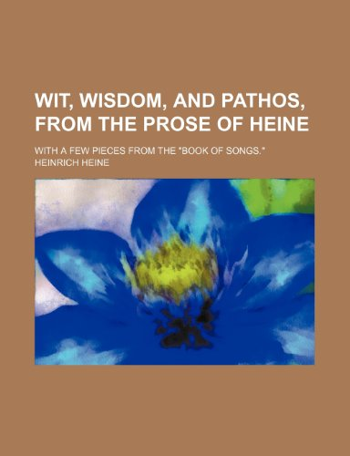 9781150529412: Wit, wisdom, and pathos, from the prose of Heine; with a few pieces from the