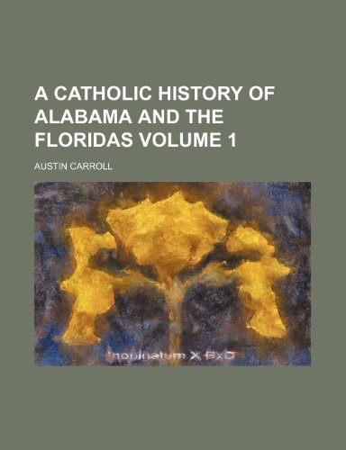 9781150530494: A Catholic History of Alabama and the Floridas