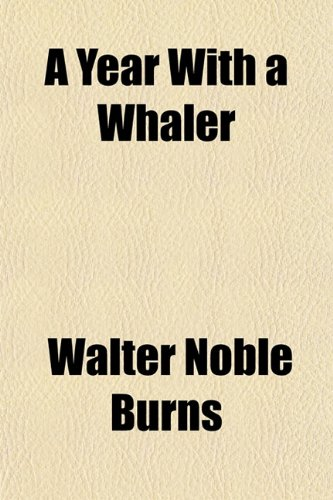 A Year With a Whaler (1150534117) by Walter Noble Burns