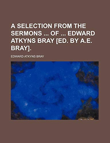 9781150536878: A Selection From the Sermons of Edward Atkyns Bray [Ed. by A.e. Bray].