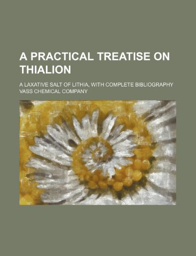 9781150537097: A Practical Treatise on Thialion; A Laxative Salt of Lithia, With Complete Bibliography