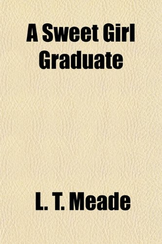 A Sweet Girl Graduate (9781150537905) by L. T. Meade