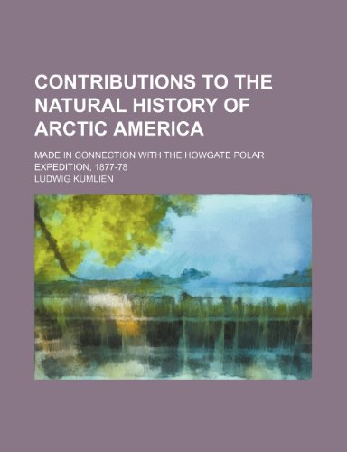 9781150547546: Contributions to the natural history of Arctic America; made in connection with the Howgate Polar Expedition, 1877-78