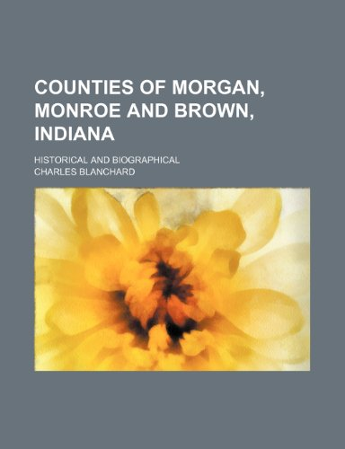9781150548321: Counties of Morgan, Monroe and Brown, Indiana; historical and biographical