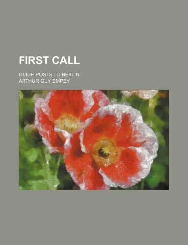 9781150552595: First call; guide posts to Berlin