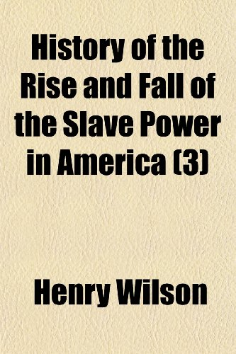 9781150558276: History of the Rise and Fall of the Slave Power in America (3)