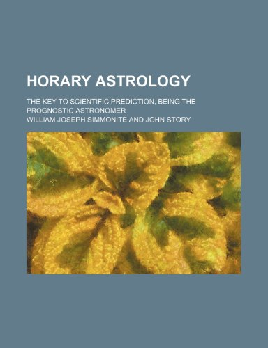 9781150559075: Horary astrology; the key to scientific prediction, being the prognostic astronomer