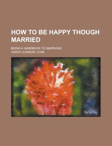 How to be Happy Though Married; being: Hardy, Edward John